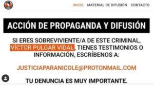 Es un afiche que dice ''Si eres sobreviviente/a de este criminal, Víctor Pulgar Vidal, tienes testimonios o información, escríbenos a: justiciaparanicole@protonmail.com Tu denuncia es muy importante.''